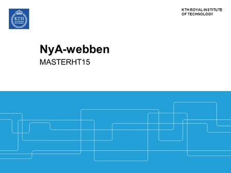 KTH ROYAL INSTITUTE OF TECHNOLOGY NyA-webben MASTERHT15.