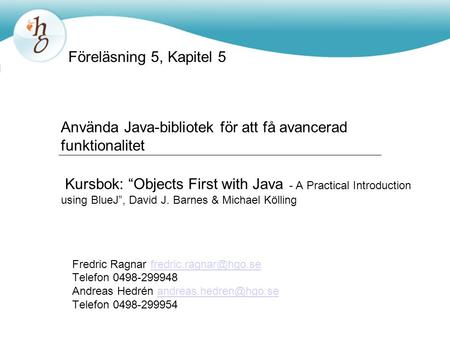 "Använda Java-bibliotek för att få avancerad funktionalitet Kursbok: ""Objects First with Java - A Practical Introduction using BlueJ"", David J. Barnes &"