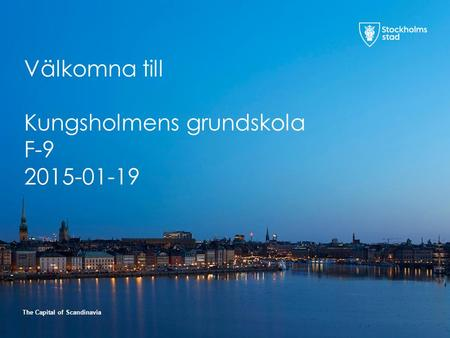 The Capital of Scandinavia Välkomna till Kungsholmens grundskola F-9 2015-01-19.