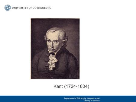 Kant (1724-1804) Department of Philosophy, Linguistics and Theory of Science.