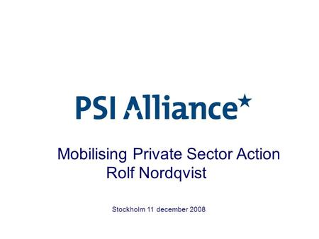 Stockholm 11 december 2008 Mobilising Private Sector Action Rolf Nordqvist.
