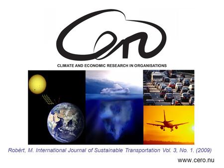 Www.cero.nu Robèrt, M. International Journal of Sustainable Transportation Vol. 3, No. 1. (2009)