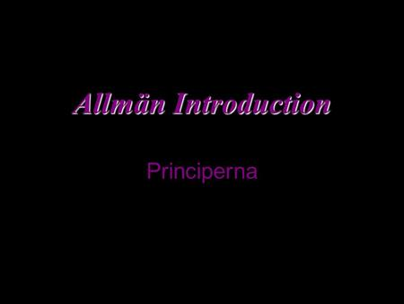 Allmän Introduction Allmän Introduction Principerna.
