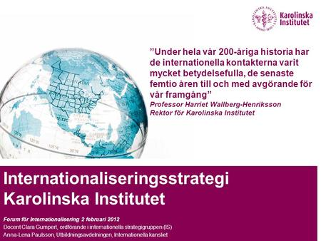 INTER Internationaliseringsstrategi Karolinska Institutet Forum för Internationalisering 2 februari 2012 Docent Clara Gumpert, ordförande i internationella.