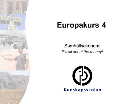 Europakurs 4 Samhällsekonomi It´s all about the money!