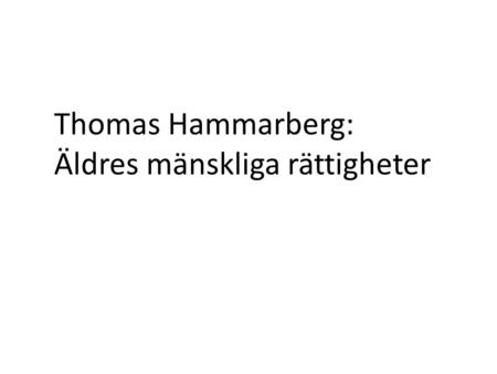 "Thomas Hammarberg: Äldres mänskliga rättigheter. ""I recommend this report to a wide global audience to gain more insight into a topic which affects us."