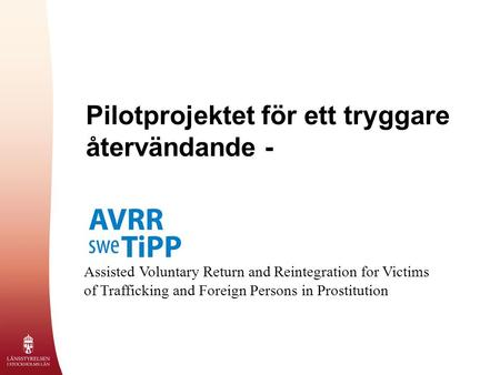 Pilotprojektet för ett tryggare återvändande - Assisted Voluntary Return and Reintegration for Victims of Trafficking and Foreign Persons in Prostitution.