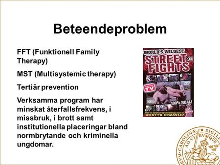 Beteendeproblem FFT (Funktionell Family Therapy) MST (Multisystemic therapy) Tertiär prevention Verksamma program har minskat återfallsfrekvens, i missbruk,