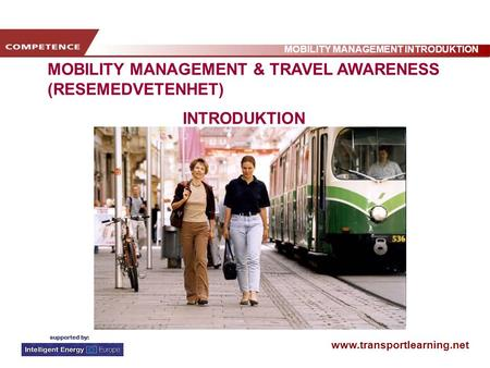 Www.transportlearning.net MOBILITY MANAGEMENT INTRODUKTION MOBILITY MANAGEMENT & TRAVEL AWARENESS (RESEMEDVETENHET) INTRODUKTION.