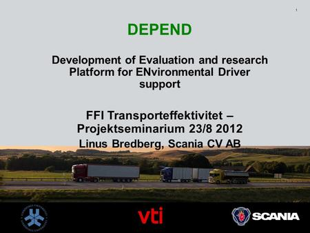 1 DEPEND Development of Evaluation and research Platform for ENvironmental Driver support FFI Transporteffektivitet – Projektseminarium 23/8 2012 Linus.