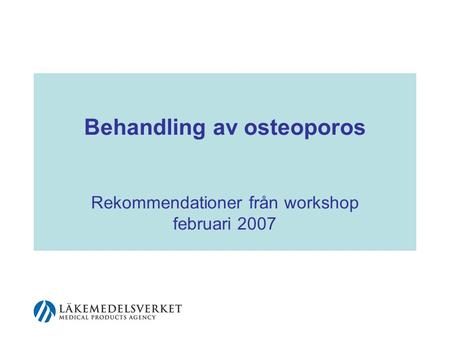 Behandling av osteoporos Rekommendationer från workshop februari 2007.