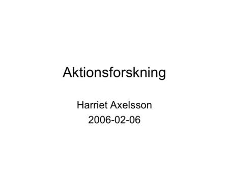 Aktionsforskning Harriet Axelsson 2006-02-06. Teacher Professionalism Content Knowledge Perspectives on Content (science history, theory and education)