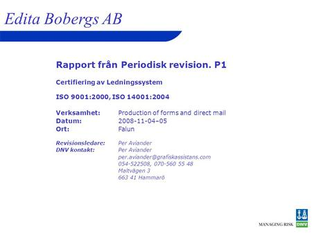 Rapport från Periodisk revision. P1 Certifiering av Ledningssystem ISO 9001:2000, ISO 14001:2004 Verksamhet:Production of forms and direct mail Datum:2008-11-04–05.