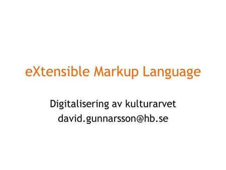EXtensible Markup Language Digitalisering av kulturarvet