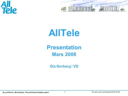 Private and Confidential 2015-03-281 AllTele Presentation Mars 2008 Ola Norberg / VD.