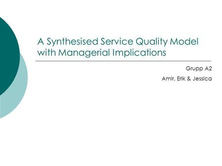 A Synthesised Service Quality Model with Managerial Implications Grupp A2 Amir, Erik & Jessica.