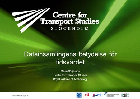 27 november 2009, 1 Datainsamlingens betydelse för tidsvärdet Maria Börjesson Centre for Transport Studies Royal Institute of Technology.