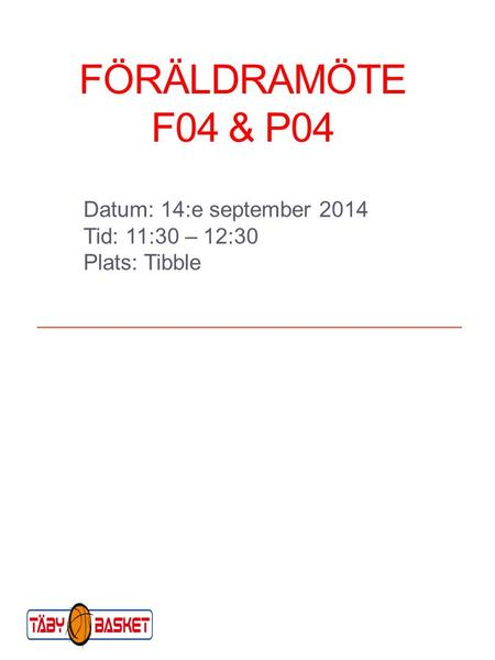 Datum: 14:e september 2014 Tid: 11:30 – 12:30 Plats: Tibble