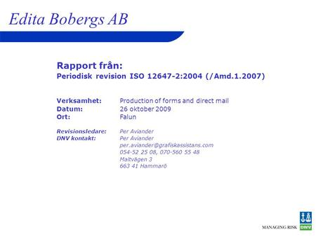 Rapport från: Periodisk revision ISO 12647-2:2004 (/Amd.1.2007) Verksamhet:Production of forms and direct mail Datum:26 oktober 2009 Ort:Falun Revisionsledare: