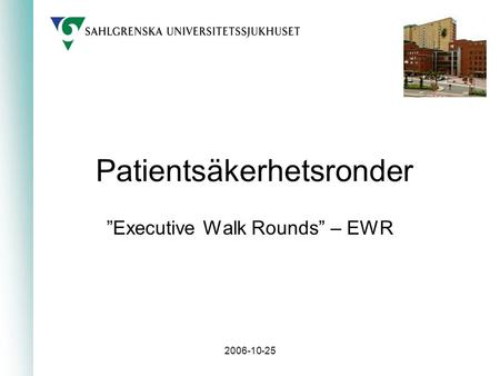 "2006-10-25 Patientsäkerhetsronder ""Executive Walk Rounds"" – EWR."