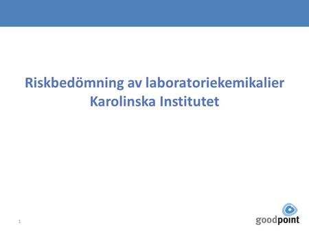 Riskbedömning av laboratoriekemikalier Karolinska Institutet 1.