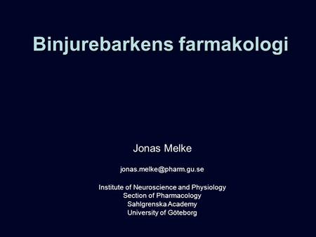 Binjurebarkens farmakologi Jonas Melke Institute of Neuroscience and Physiology Section of Pharmacology Sahlgrenska Academy University.