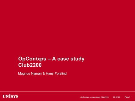 08-02-28OpCon/xps - A case study. Club2200Page 1 OpCon/xps – A case study Club2200 Magnus Nyman & Hans Forslind.