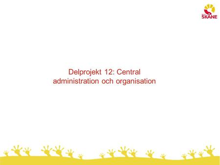 Delprojekt 12: Central administration och organisation.