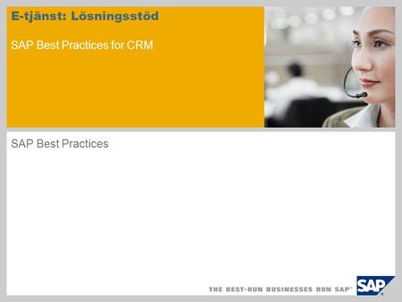 E-tjänst: Lösningsstöd SAP Best Practices for CRM SAP Best Practices.