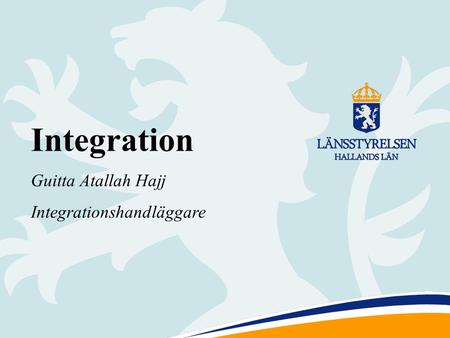 1 Integration Guitta Atallah Hajj Integrationshandläggare.