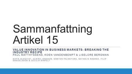 Sammanfattning Artikel 15 VALUE INNOVATION IN BUSINESS MARKETS: BREAKING THE INDUSTRY RECIPE PAUL MATTHYSSENS, KOEN VANDENBEMPT & LISELORE BERGMAN SOFIE.