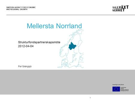 SWEDISH AGENCY FOR ECONOMIC AND REGIONAL GROWTH 1 Mellersta Norrland Strukturfondspartnerskapsmöte 2012-04-04 Per Grängsjö.