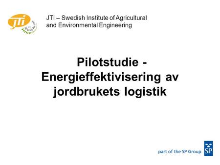 Pilotstudie - Energieffektivisering av jordbrukets logistik JTI – Swedish Institute of Agricultural and Environmental Engineering.