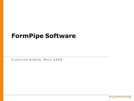 FormPipe Software C HRISTIAN S UNDIN, M ARS 2009.