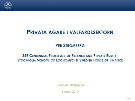 P RIVATA ÄGARE I VÄLFÄRDSSEKTORN P ER S TRÖMBERG SSE C ENTENNIAL P ROFESSOR OF F INANCE AND P RIVATE E QUITY, S TOCKHOLM S CHOOL OF E CONOMICS & S WEDISH.