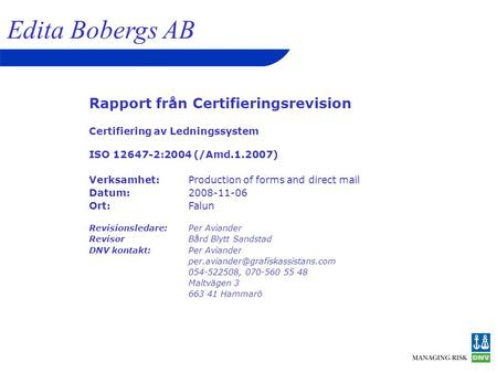 Rapport från Certifieringsrevision Certifiering av Ledningssystem ISO 12647-2:2004 (/Amd.1.2007) Verksamhet:Production of forms and direct mail Datum:2008-11-06.