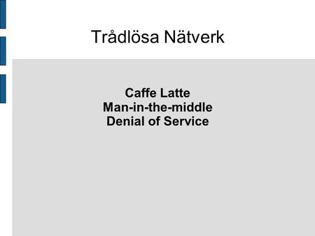 Trådlösa Nätverk Caffe Latte Man-in-the-middle Denial of Service.