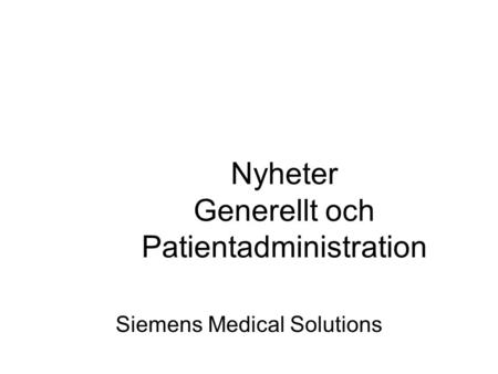 Nyheter Generellt och Patientadministration Siemens Medical Solutions.
