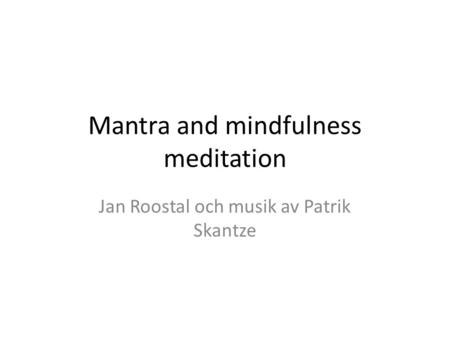 Mantra and mindfulness meditation Jan Roostal och musik av Patrik Skantze.