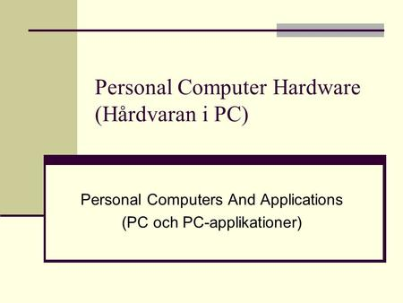 Personal Computer Hardware (Hårdvaran i PC) Personal Computers And Applications (PC och PC-applikationer)