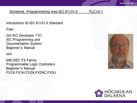 Styrteknik: Programmering med IEC 61131-3 PLC1A:1 Introduktion till IEC 61131-3 Standard Från: GX IEC Developer 7.01 IEC Programming and Documentation.