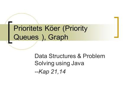 Prioritets Köer (Priority Queues ), Graph Data Structures & Problem Solving using Java --Kap 21,14.