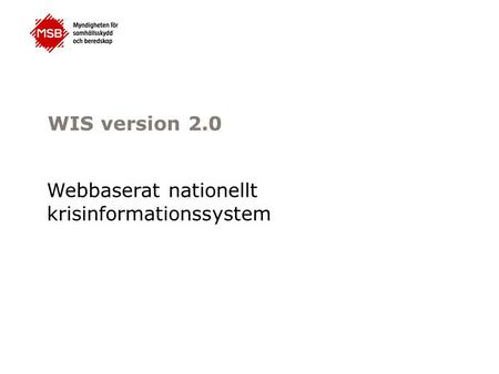 WIS version 2.0 Webbaserat nationellt krisinformationssystem.