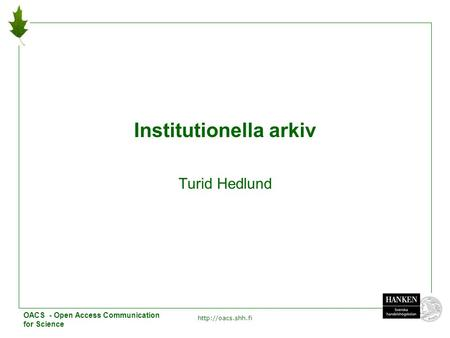 1 Institutionella arkiv Turid Hedlund OACS - Open Access Communication for Science.