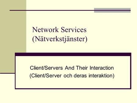 Network Services (Nätverkstjänster) Client/Servers And Their Interaction (Client/Server och deras interaktion)