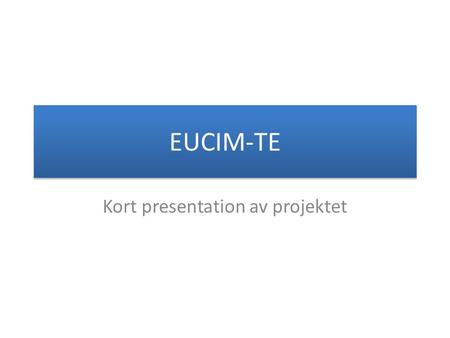 EUCIM-TE Kort presentation av projektet. Projektet EUCIM‐TE = European Curriculum Inclusive Methods – Teacher Education European Core Curriculum for Mainstreamed.