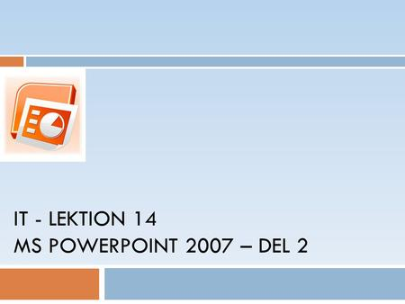 IT - LEKTION 14 MS POWERPOINT 2007 – DEL 2. Agenda Copyright,  Mahmud Al Hakim, 2008 2 5. Grafik och diagram 6.