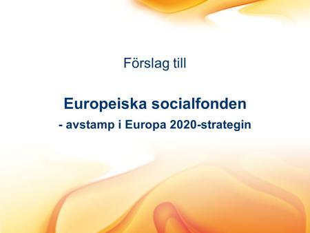 Europeiska socialfonden - avstamp i Europa 2020-strategin Förslag till.