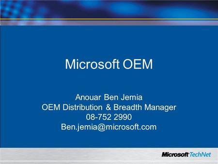 Microsoft OEM Anouar Ben Jemia OEM Distribution & Breadth Manager 08-752 2990