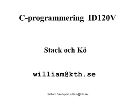 William Sandqvist william@kth.se C-programmering ID120V Stack och Kö william@kth.se William Sandqvist william@kth.se.